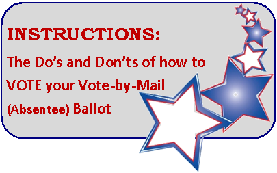 Go to Instructions for the Do's and Don'ts of how to vote your Vote-by-Mail (Absentee) Ballot